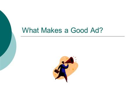 What Makes a Good Ad?. Advertising  Goal A good ad will encourage consumers to remember the product.