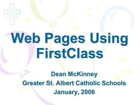 Web Pages Using FirstClass Dean McKinney Greater St. Albert Catholic Schools January, 2006.