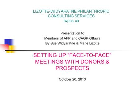 LIZOTTE-WIDYARATNE PHILANTHROPIC CONSULTING SERVICES lwpcs.ca Presentation to Members of AFP and CAGP Ottawa By Sue Widyaratne & Marie Lizotte SETTING.