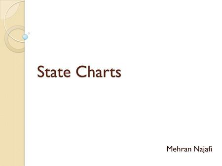 State Charts Mehran Najafi. Reactive Systems A reactive, event-driven, object is one whose behavior is best characterized by its response to events dispatched.