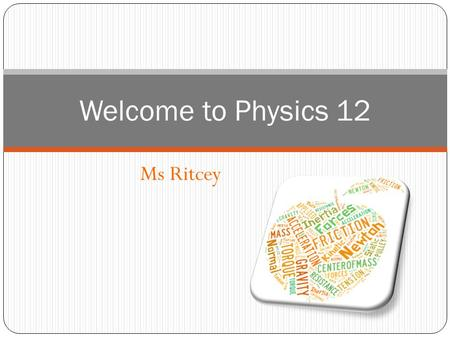 Ms Ritcey Welcome to Physics 12. Plan: Course outline, expectations, about me, etc. Joke of the day/clip of the day Review: SF Precision Error Accuracy.