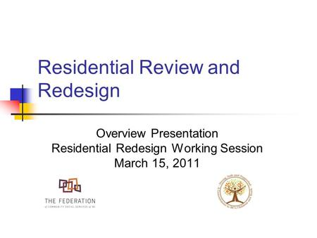 Residential Review and Redesign Overview Presentation Residential Redesign Working Session March 15, 2011.