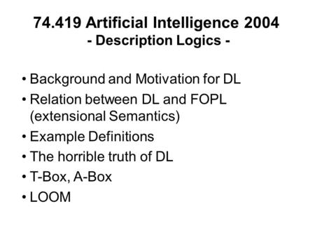 74.419 Artificial Intelligence 2004 - Description Logics - Background and Motivation for DL Relation between DL and FOPL (extensional Semantics) Example.