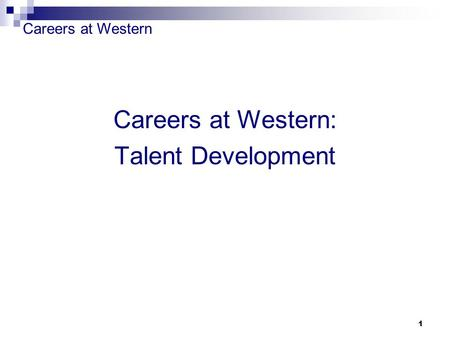 Careers at Western 1 Careers at Western: Talent Development.
