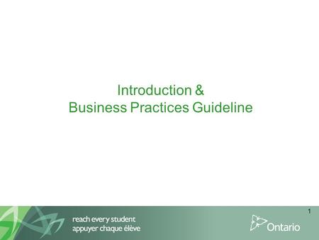 Introduction & Business Practices Guideline 1. 2 Objectives of this segment This segment will: Provide a background on the Ministry of Education Inform.