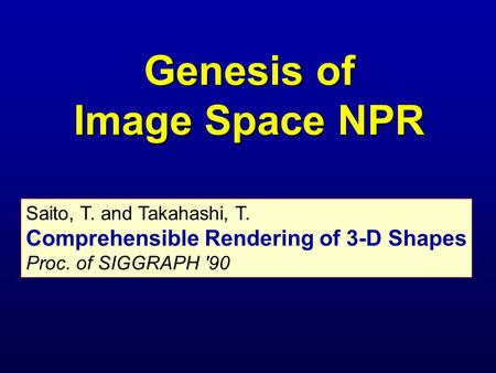 Saito, T. and Takahashi, T. Comprehensible Rendering of 3-D Shapes Proc. of SIGGRAPH '90 Genesis of Image Space NPR.