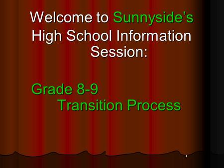 1 Welcome to Sunnyside's High School Information Session: Grade 8-9 Transition Process Grade 8-9 Transition Process.