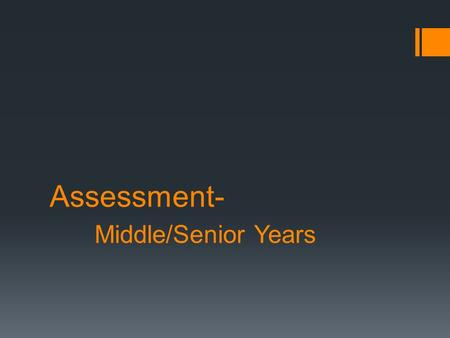 Assessment- Middle/Senior Years.  Not everything that needs or should be assessed can be assessed, and  Not everything that can be assessed should be.