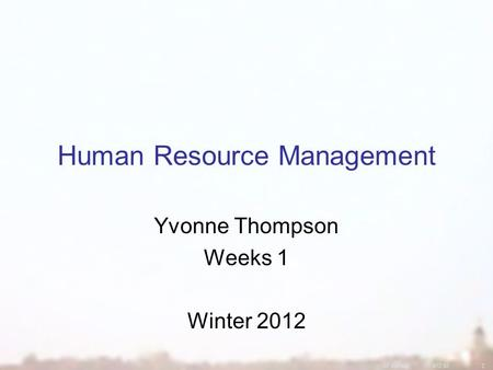 07 Winter472.422 Human Resource Management Yvonne Thompson Weeks 1 Winter 2012.