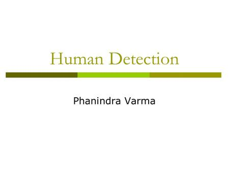Human Detection Phanindra Varma. Detection -- Overview  Human detection in static images is based on the HOG (Histogram of Oriented Gradients) encoding.
