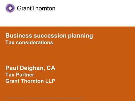 © 2008 Grant Thornton LLP. A Canadian Member of Grant Thornton International Ltd. All rights reserved. Business succession planning Tax considerations.