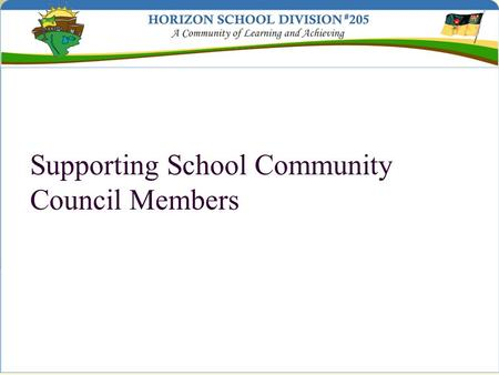 Supporting School Community Council Members. School Community Council members are: Dedicated volunteers providing advice for educational planning and.