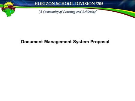 Document Management System Proposal. Project Vision To improve communication, collaboration and efficiency within Horizon School Division.