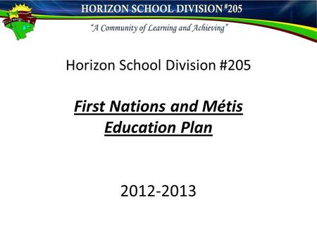 Horizon School Division #205 First Nations and Métis Education Plan 2012-2013.