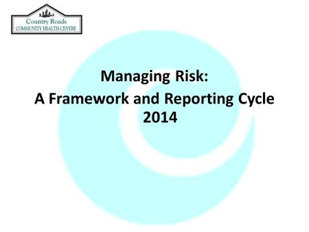 Managing Risk: A Framework and Reporting Cycle 2014.