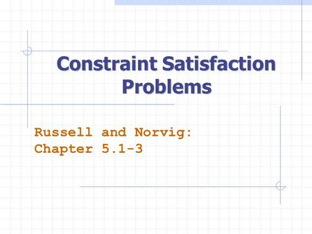 Constraint Satisfaction Problems Russell and Norvig: Chapter 5.1-3.