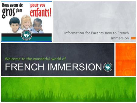 Information for Parents new to French Immersion Welcome to the wonderful world of FRENCH IMMERSION.