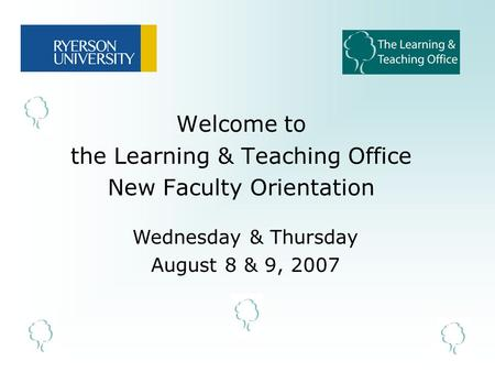 Welcome to the Learning & Teaching Office New Faculty Orientation Wednesday & Thursday August 8 & 9, 2007.