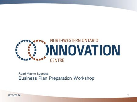 8/25/20141 Road Map to Success Business Plan Preparation Workshop.