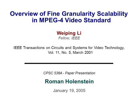 2005/01/191/14 Overview of Fine Granularity Scalability in MPEG-4 Video Standard Weiping Li Fellow, IEEE IEEE Transactions on Circuits and Systems for.