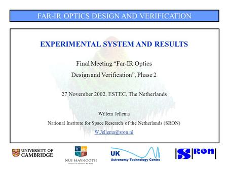 "FAR-IR OPTICS DESIGN AND VERIFICATION EXPERIMENTAL SYSTEM AND RESULTS Final Meeting ""Far-IR Optics Design and Verification"", Phase 2 27 November 2002,"