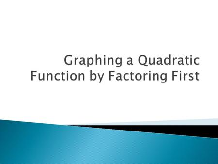  Understand that the x-intercepts of a quadratic relation are the solutions to the quadratic equation  Factor a quadratic relation and find its x- intercepts,