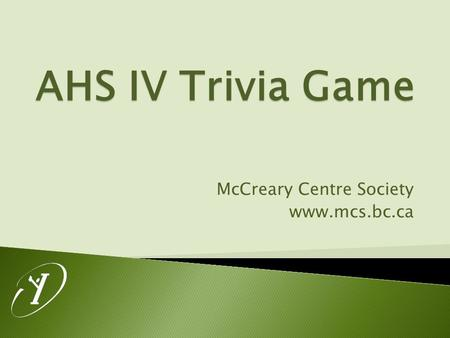 AHS IV Trivia Game McCreary Centre Society www.mcs.bc.ca.