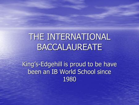 THE INTERNATIONAL BACCALAUREATE King's-Edgehill is proud to be have been an IB World School since 1980.