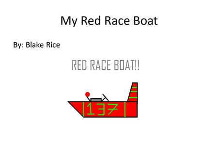 My Red Race Boat By: Blake Rice. Copyright Copyright © 2013 Blake Rice All rights reserved. This book or any portion thereof may not be reproduced or.