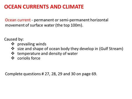OCEAN CURRENTS AND CLIMATE Ocean current - permanent or semi-permanent horizontal movement of surface water (the top 100m). Caused by:  prevailing winds.