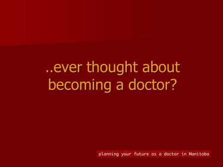 ".. ever thought about becoming a doctor?. doctors wear many ""hats"" healer communicator leader team player life long learner educator scientist counselor."