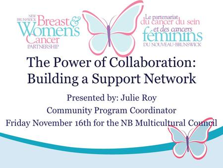 The Power of Collaboration: Building a Support Network Presented by: Julie Roy Community Program Coordinator Friday November 16th for the NB Multicultural.