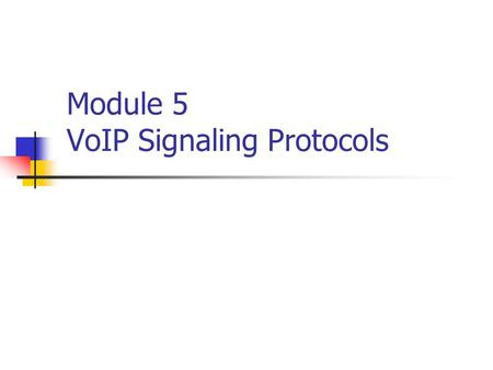 Module 5 VoIP Signaling Protocols. VoIP Call Signaling.