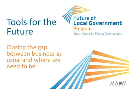 1 Tools for the Future Closing the gap between business as usual and where we need to be.