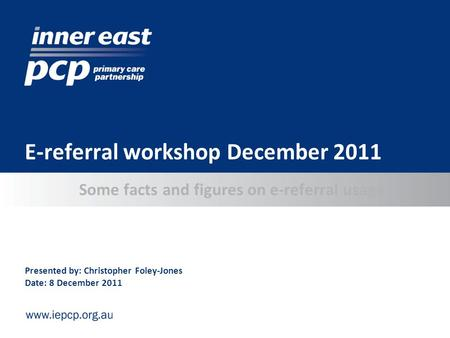 Some facts and figures on e-referral usage E-referral workshop December 2011 Presented by: Christopher Foley-Jones Date: 8 December 2011.