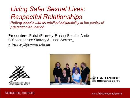 Www.latrobe.edu.au/arcshs Melbourne, Australia Living Safer Sexual Lives: Respectful Relationships Putting people with an intellectual disability at the.