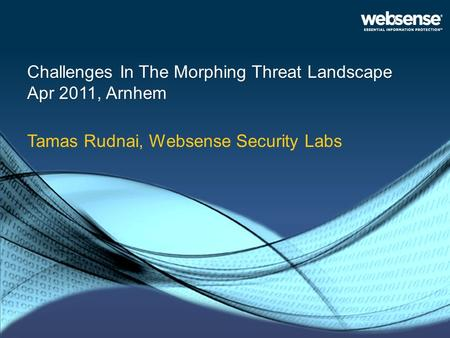 Challenges In The Morphing Threat Landscape Apr 2011, Arnhem Tamas Rudnai, Websense Security Labs.