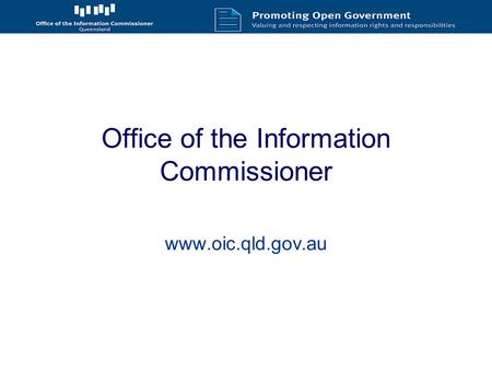 Office of the Information Commissioner www.oic.qld.gov.au.