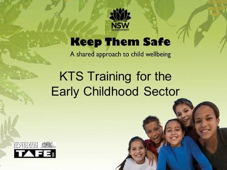 KTS Training for the Early Childhood Sector 1. Training Outline Welcome & Introductions Background to Keep Them Safe (KTS) KTS and the Early Childhood.