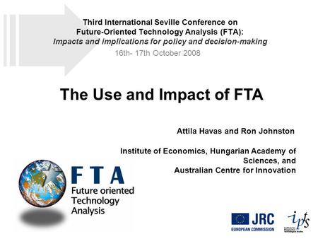 The Use and Impact of FTA Attila Havas and Ron Johnston Institute of Economics, Hungarian Academy of Sciences, and Australian Centre for Innovation Third.