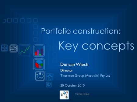 Portfolio construction: Duncan Wiech Director Thornton Group (Australia) Pty Ltd 20 October 2010 Key concepts.