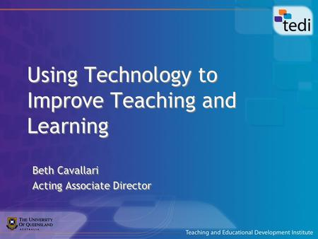 Using Technology to Improve Teaching and Learning Beth Cavallari Acting Associate Director Beth Cavallari Acting Associate Director.