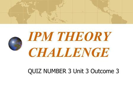 IPM THEORY CHALLENGE QUIZ NUMBER 3 Unit 3 Outcome 3.