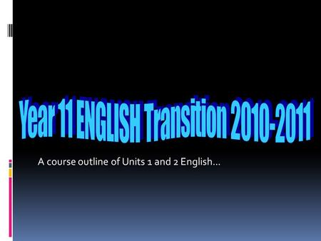 A course outline of Units 1 and 2 English.... Semester One Unit 1.
