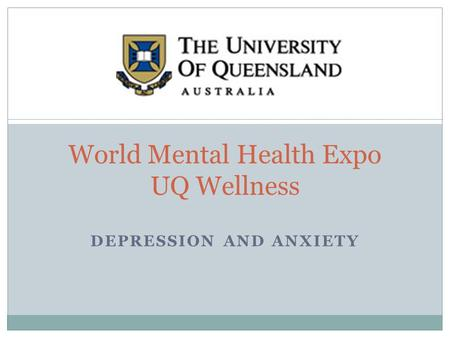 DEPRESSION AND ANXIETY World Mental Health Expo UQ Wellness.