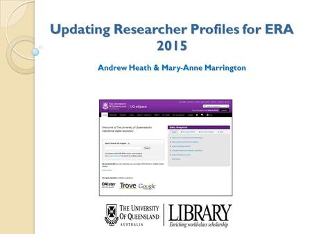 Updating Researcher Profiles for ERA 2015 Andrew Heath & Mary-Anne Marrington.
