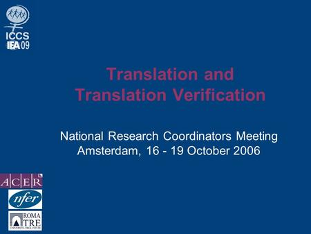 Translation and Translation Verification National Research Coordinators Meeting Amsterdam, 16 - 19 October 2006.