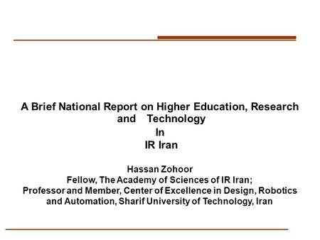 A Brief National Report on Higher Education, Research and Technology In IR Iran Hassan Zohoor Fellow, The Academy of Sciences of IR Iran; Professor and.