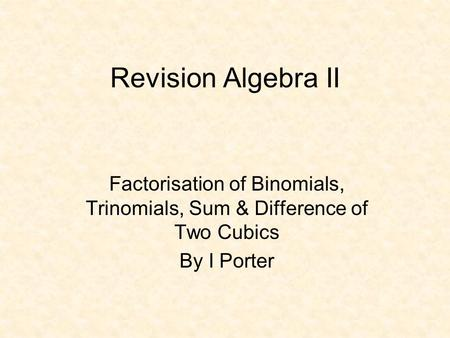 Factorisation of Binomials, Trinomials, Sum & Difference of Two Cubics