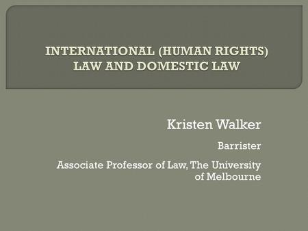 Kristen Walker Barrister Associate Professor of Law, The University of Melbourne.